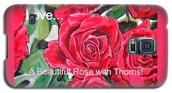 Galaxy S5 Case featuring the painting Love A Beautiful Rose With Thorns by Kimberlee Baxter