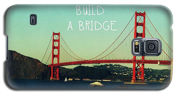Love Can Build A Bridge- Inspirational Art Galaxy S5 Case by Linda Woods