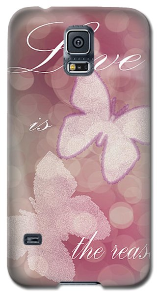 Love Is The Reason Galaxy S5 Case