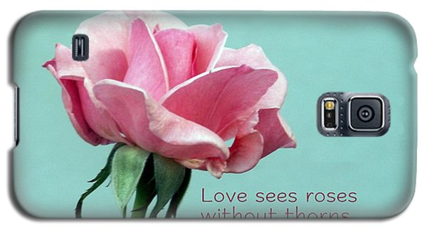 Love Sees Roses Galaxy S5 Case by Valerie Reeves