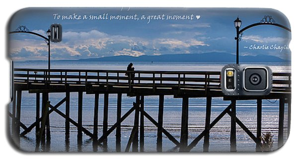 Galaxy S5 Case featuring the photograph Make A Small Moment A Great Moment by Jordan Blackstone