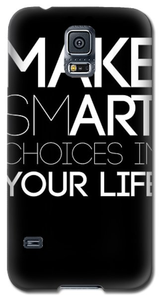 Make Smart Choices In Your Life Poster 2 Galaxy S5 Case