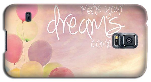 Make Your Dreams Come True Galaxy S5 Case by Sylvia Cook