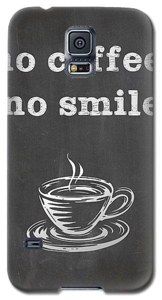 No Coffee No Smile Galaxy S5 Case