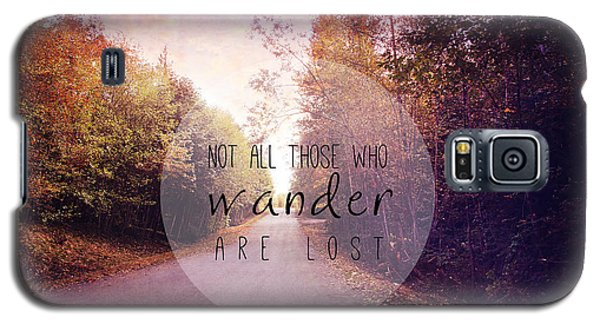 Not All Those Who Wander Are Lost Galaxy S5 Case