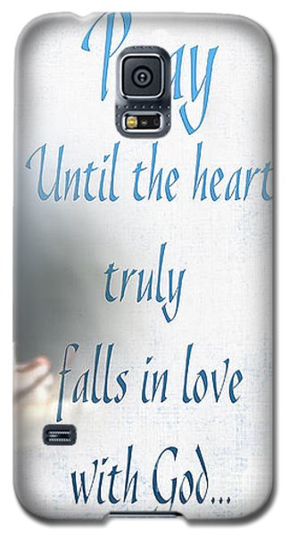 Galaxy S5 Case featuring the photograph Pray For Love by Jean OKeeffe Macro Abundance Art