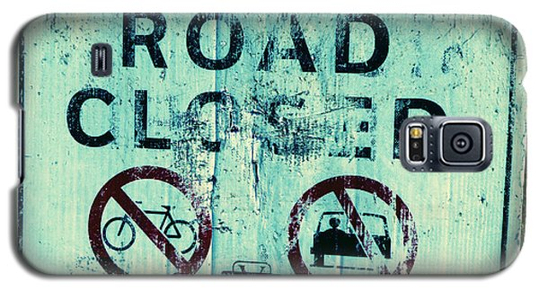 Galaxy S5 Case featuring the photograph Road Closed by Laurie Tsemak