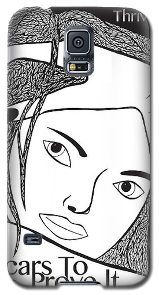 Galaxy S5 Case featuring the drawing Scars To Prove It Dont Just Survive...thrive by Jamie Lynn