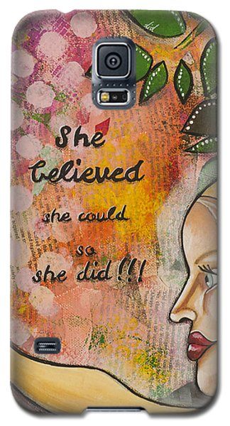 Galaxy S5 Case featuring the mixed media She Believed She Could So She Did Inspirational Mixed Media Folk Art by Stanka Vukelic