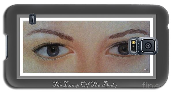 The Lamp Of The Body Poster By Saribelle Rodriguez Galaxy S5 Case by Saribelle Rodriguez