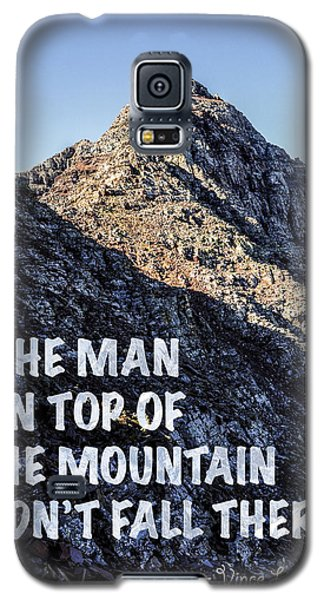 The Man On Top Of The Mountain Didn't Fall There Galaxy S5 Case