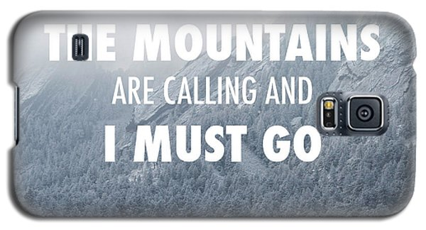 The Mountains Are Calling And I Must Go Galaxy S5 Case