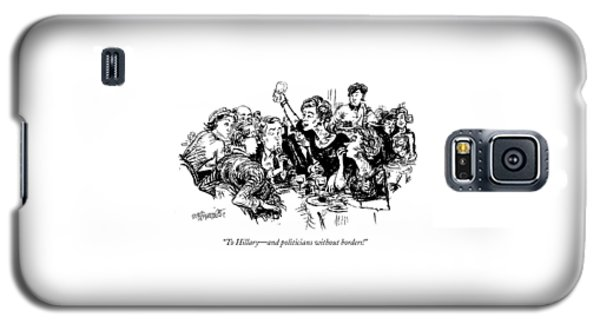 To Hillary - And Politicians Without Borders! Galaxy S5 Case by William Hamilton