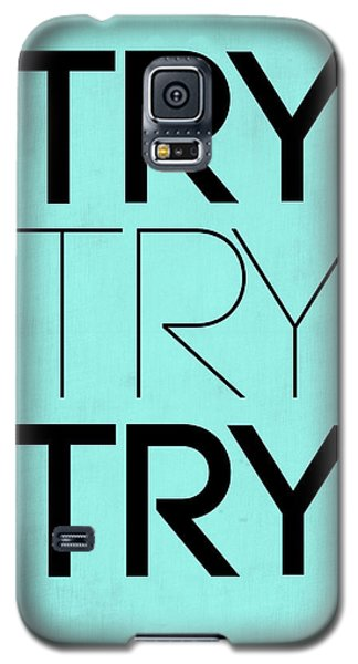 Try Try Try Poster Blue Galaxy S5 Case by Naxart Studio