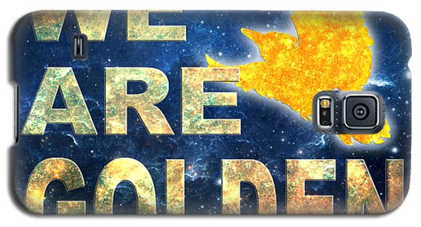 We Are Golden Galaxy S5 Case by Ginny Gaura