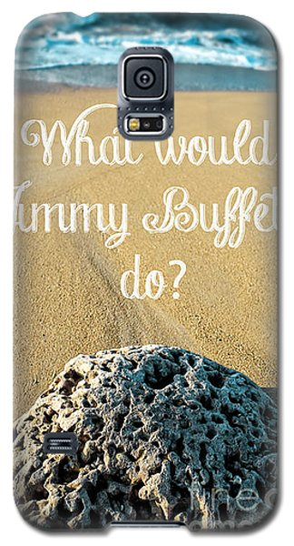 What Would Jimmy Buffett Do Galaxy S5 Case