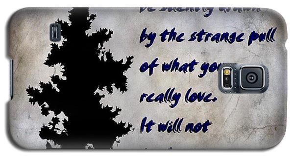 What You Really Love - Rumi Quote Galaxy S5 Case
