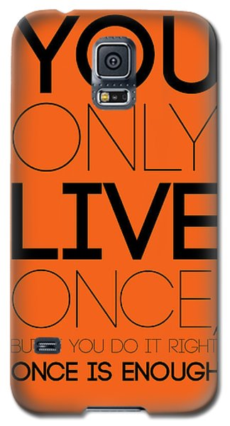 You Only Live Once Poster Orange Galaxy S5 Case by Naxart Studio