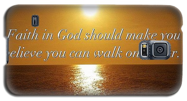 Motivational Galaxy S5 Case - Faith In God Should Make You  Believe You Can Walk On Water by Tawanda Baitmon