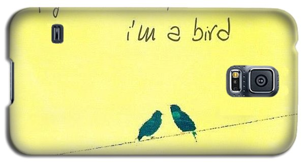 if You're A Bird, I'm A Bird. Galaxy S5 Case