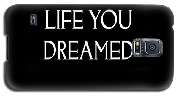 Live The Life You Dreamed Quote Galaxy S5 Case