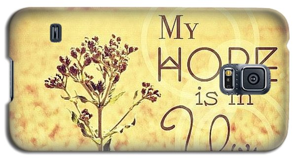 My Hope Is In You. Psalm 39:7💜 Galaxy S5 Case