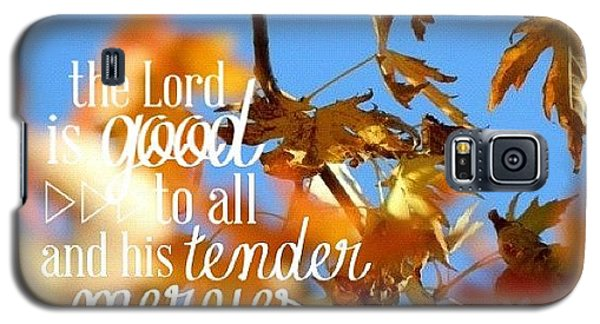 the  Lord  Is Good To All: And His Galaxy S5 Case by Traci Beeson