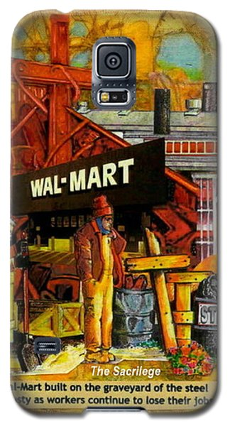 Galaxy S5 Case featuring the mixed media The Sacrilege Walmart Built In Grave Yard Of Steel Industry by Ray Tapajna