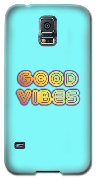 Good Vibes Galaxy S5 Case