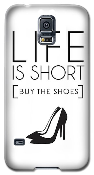 Life Is Short , Buy The Shoes Galaxy S5 Case