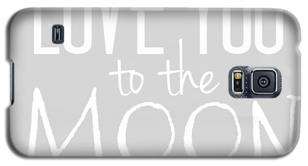 Love You To The Moon And Back Galaxy S5 Case