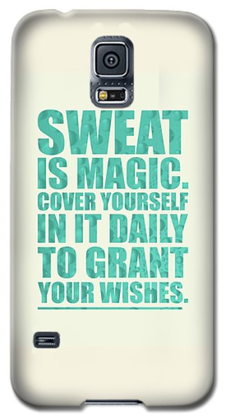 Sport Galaxy S5 Case - Sweat Is Magic. Cover Yourself In It Daily To Grant Your Wishes Gym Motivational Quotes Poster by Lab No 4