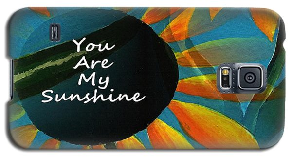 You Are My Sunshine Galaxy S5 Case by Kathleen Sartoris