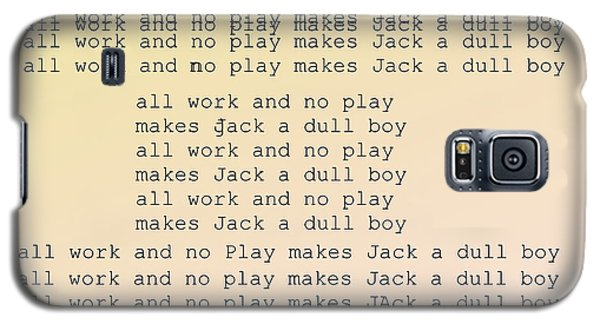 All Work And No Play Makes Jack A Dull Boy Galaxy S5 Case