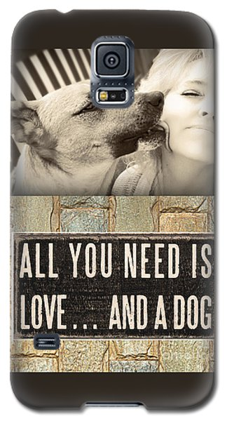 All You Need Is A Dog Galaxy S5 Case