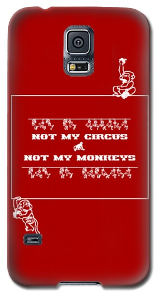 Not My Circus Not My Monkeys Galaxy S5 Case