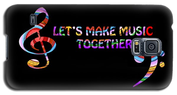 Let's Make Music Together Galaxy S5 Case