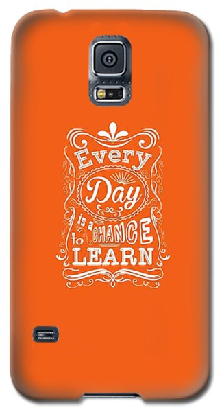Every Day Is A Chance To Learn Motivating Quotes Poster Galaxy S5 Case by Lab No 4