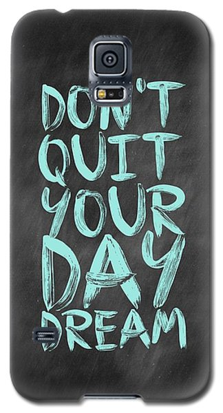 Don't Quite Your Day Dream Inspirational Quotes Poster Galaxy S5 Case