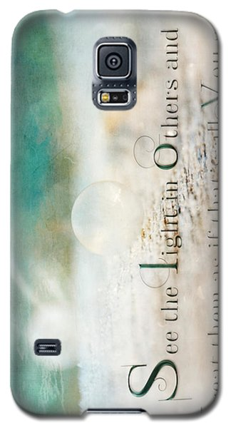 See The Light In Others Galaxy S5 Case