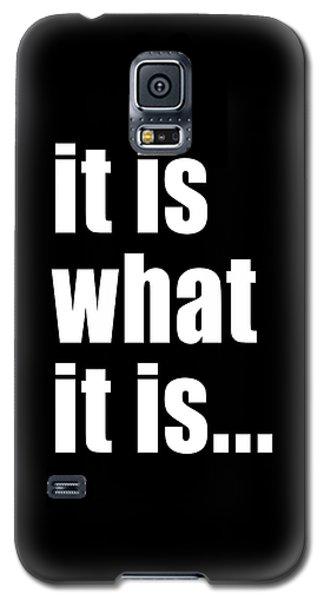 It Is What It Is On Black Galaxy S5 Case