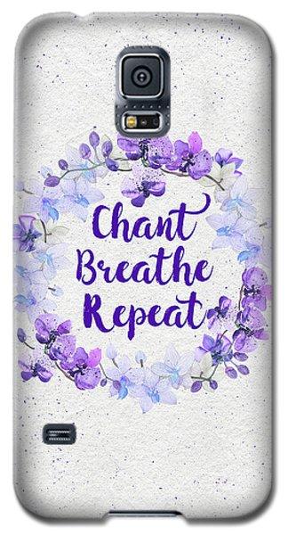 Chant, Breathe, Repeat Galaxy S5 Case by Tammy Wetzel