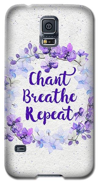 Chant, Breathe, Repeat Galaxy S5 Case