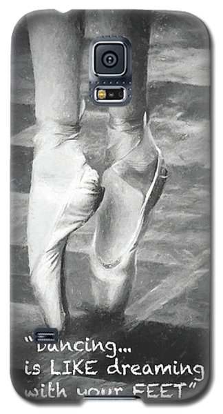 Dancing Is Like Dreaming With Your Feet Galaxy S5 Case