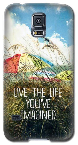 Galaxy S5 Case featuring the photograph Live The Life You've Imagined by Tammy Wetzel