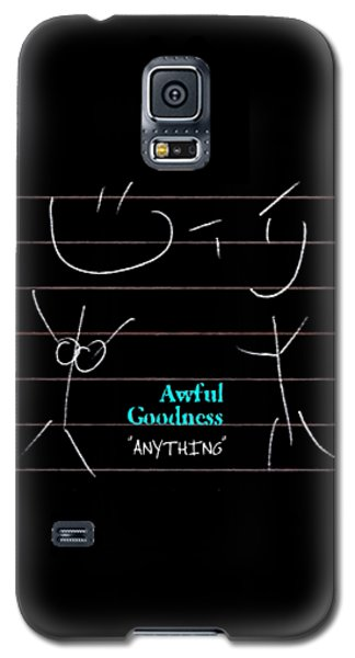 Awful Goodness - Anything Galaxy S5 Case