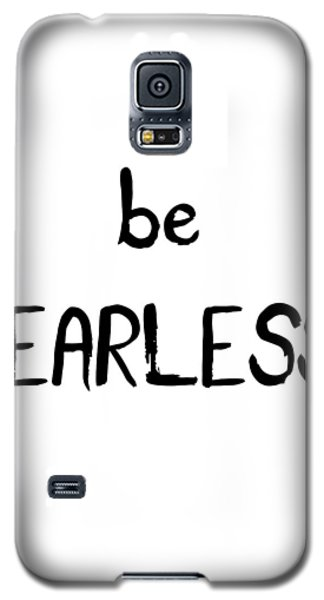 Be Fearless Galaxy S5 Case by Emiliano Deificus