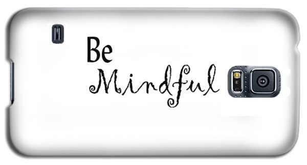 Be Mindful Galaxy S5 Case