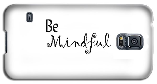 Be Mindful Galaxy S5 Case by Kerri Mortenson