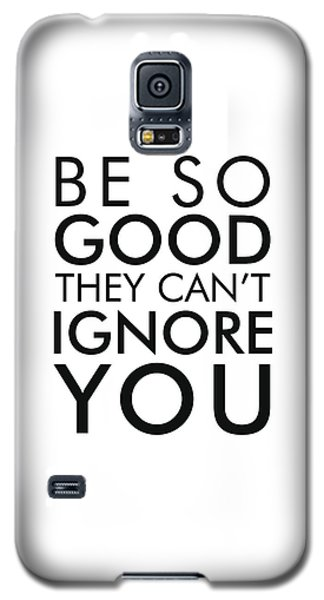 Be So Good They Can't Ignore You - Minimalist Print - Typography - Quote Poster Galaxy S5 Case